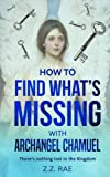 How to Find Whats Missing with Archangel Chamuel: There's nothing lost in the Kingdom