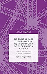 Body, Soul and Cyberspace in Contemporary Science Fiction Cinema: Virtual Worlds and Ethical Problems (English Edition)