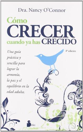 COMO CRECER CUANDO YA HAS CRECIDO (2011) por DRA. NANCY O'CONNOR