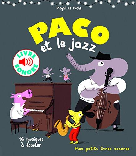 Paco et le jazz: 16 musiques à écouter (Mes petits livres sonores) por Magali Le Huche