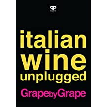 Italian Wine Unplugged Grape by Grape: Beta Version (English Edition)