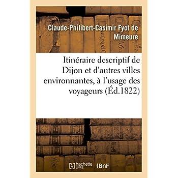 Itinéraire descriptif de la ville de Dijon et d'autres villes environnantes, usage des voyageurs