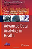 Advanced Data Analytics in Health (Smart Innovation, Systems and Technologies, Band 93)
