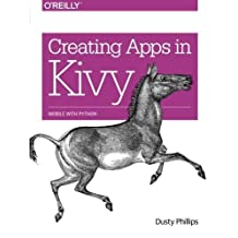 Creating Apps in Kivy 1st edition by Phillips, Dusty (2014) Taschenbuch