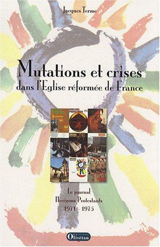 Mutations et crises dans l'Eglise réformée de France : Le journal Horizons Protestants 1971-1975