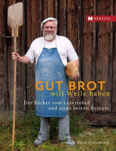 Gut Brot will Weile haben: Der Bäcker vom Lorettohof und seine besten Rezepte Bäcker-brot