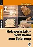 Holzwerkstatt: Vom Baum zum Spielzeug (5. bis 9. Klasse)