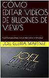 CÓMO  EDITAR  VIDEOS DE BILLONES DE VIEWS: Tu aventura para editar y post-producir videos  comienza aquí