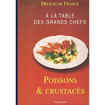 Délice de France A la table des grands chefs : Poissons et Crustacés