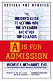 A Is For Admission: The Insider's Guide to Getting into the Ivy League and Other Top Colleges by Michele A. Hernandez (2009-10-01)