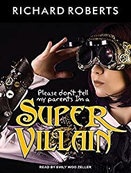Please Don't Tell My Parents I'm a Supervillain by Richard Roberts (2015-09-30)