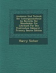Anatomie Und Technik Der Leitungsanästhesie Im Bereiche Der Mundhöhle: Ein Lehrbuch Für Den Praktischen Zahnarzt - Primary Source Edition