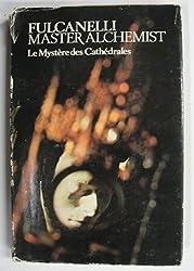 Le Mystère des cathédrales: Esoteric interpretation of the hermetic symbols of the Great Work