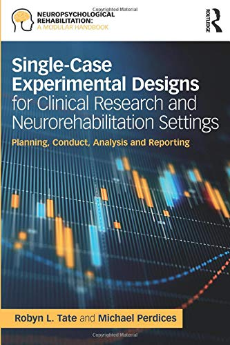 Single-Case Experimental Designs for Clinical Research and Neurorehabilitation Settings: Planning, Conduct, Analysis and Reporting (Neuropsychological Rehabilitation: A Modular Handbook) por Robyn Tate