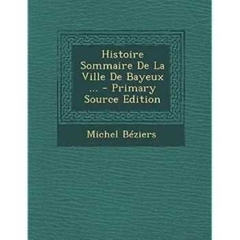 Histoire Sommaire de La Ville de Bayeux ...