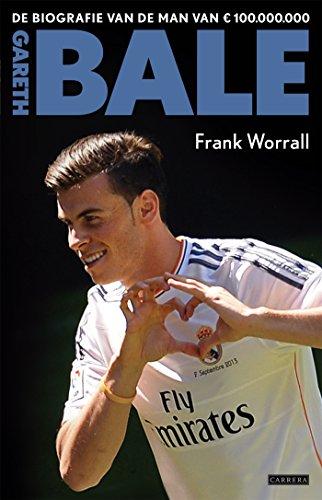 Gareth Bale: de biografie van de man van 100.000.000 euro (Dutch Edition) por Frank Worrall