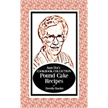 Aunt Dot's Cookbook Collection of Pound Cake Recipes (Sweet and Savory Treats Series 7) (English Edition)