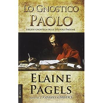 Lo Gnostico Paolo. Esegesi Gnostica Delle Epistole Paoline