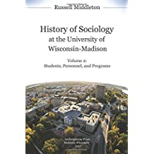 History of Sociology at the University of Wisconsin-Madison: Vol. 2 Students, Personnel, and Programs