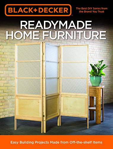 Black & Decker Readymade Home Furniture: Easy Building Projects Made from Off-The-Shelf Items (Tubing Black Metal)