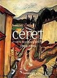 Céret - Un siècle de paysages sublimés (1909-2009)