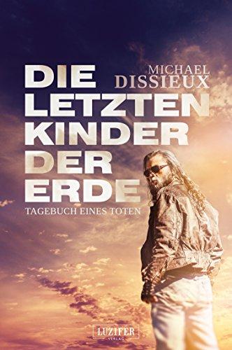 Tagebuch eines Toten: Endzeit-Thriller (Die letzten Kinder der Erde 1) (German Edition)