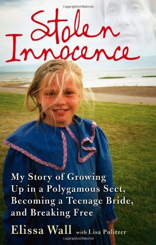 Stolen Innocence: My story of growing up in a polygamous sect, becoming a teenage bride, and breaking free by Elissa Wall (2008-09-01)