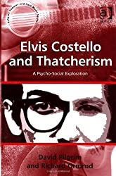 Elvis Costello and Thatcherism: A Psycho-Social Exploration. by David Pilgrim, Richard Ormrod (Ashgate Popular and Folk Music)