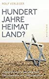 Hundert Jahre Heimatland?: Judentum und Israel zwischen Nächstenliebe und Nationalismus - Rolf Verleger