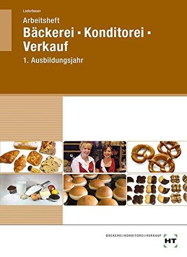 Arbeitsheft Bäckerei - Konditorei - Verkauf 1. Ausbildungsjahr