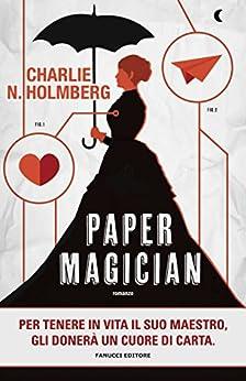 Paper magician (Fanucci editore) di [Homberg, Charlie N.]
