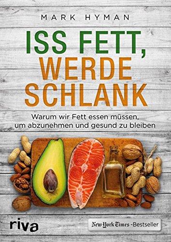 Iss Fett, werde schlank: Warum wir Fett essen müssen, um abzunehmen und gesund zu bleiben (Paleo Olivenöl)