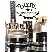 L'outil électroportatif 2017 calendrier mural (Edition France)