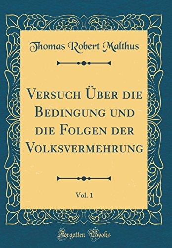 Versuch Über die Bedingung und die Folgen der Volksvermehrung, Vol. 1 (Classic Reprint)
