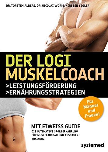 Der LOGI-Muskel-Coach: Die ultimative Sporternährung für Muskelaufbau und Ausdauertraining