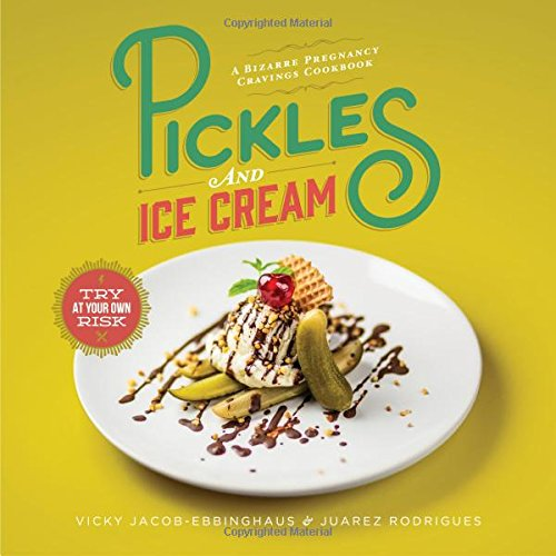 Pickles and Ice Cream: A Bizarre Pregnancy Cravings Cookbook por Vicky Jacob-Ebbinghaus