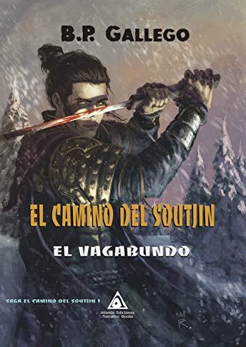 EL CAMINO DEL SOUTJIN. El Vagabundo: Elegida por Ediciones Atlantis. Mejor libro Fantasía épica par B.P GALLEGO