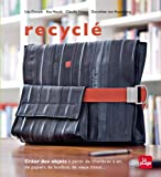 Recyclé - Créer des objets à partir de chambres à air, de papiers de bonbon, de vieux tissus......