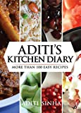 Aditi's Kitchen Diary : More Than 100 Easy Recipes