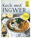 Koch mit – Ingwer: 1 Zutat 25 Rezepte - Vielseitig & gesund