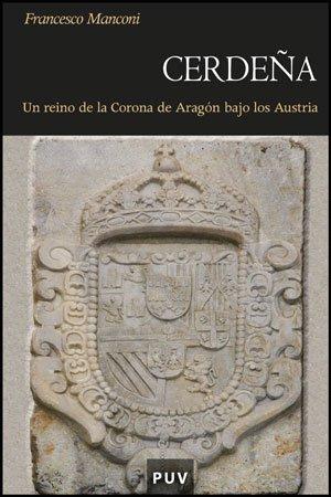 Descargar Libro Cerdeña: Un reino de la Corona de Aragón bajo los Austria (Història) de Francesco Manconi