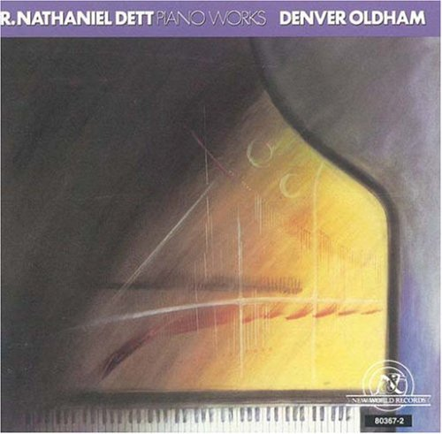 R. Nathaniel Dett: Piano Works by Denver Oldham (1992-12-08)