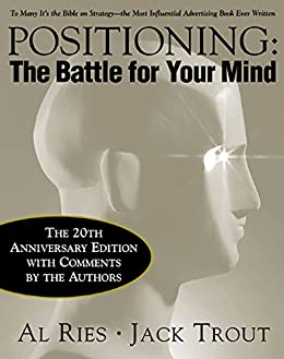 Positioning: The Battle for Your Mind, 20th Anniversary Edition: The Battle for Your Mind, 20th Anniversary Edition par [Ries, Al, Trout, Jack]