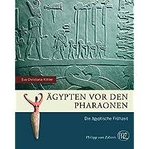 Ägypten vor den Pharaonen: Die ägyptische Frühzeit (Zaberns Bildbände zur Archäologie)