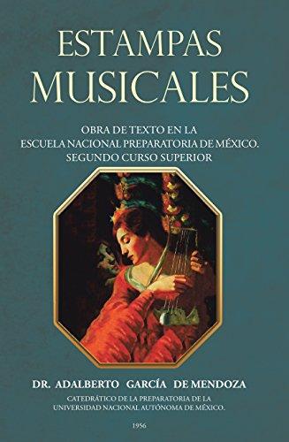 Estampas Musicales: Obra De Texto En La Escuela Nacional Preparatoria De México. Segundo Curso Superior por Dr. Adalberto de Mendoza García