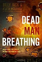 Dead Man Breathing: The Incredible True Story of One Man's Rise from the Flames by Billy Jack McDaniel (2013-11-25)