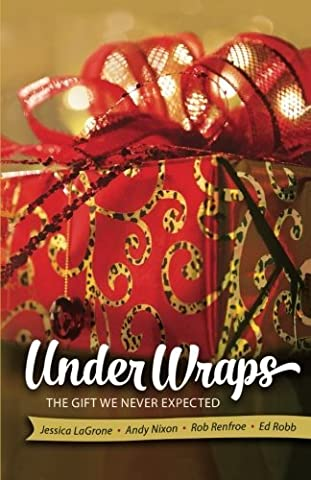 Under Wraps Adult Study Book: The Gift We Never Expected (Under Wraps Advent series) by Jessica LaGrone (2014-09-02)