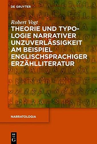 Theorie und Typologie narrativer Unzuverlässigkeit am Beispiel englischsprachiger Erzählliteratur (Narratologia)