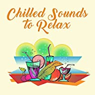Chilled Sounds to Relax – Summer Rest, Healing Waves, Peaceful Songs, Stress Relief