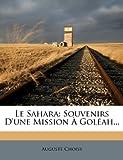 Le Sahara: Souvenirs D'Une Mission a Goleah...